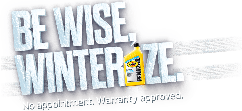 Be Wise, Winterize. No appointment. Warranty approved.